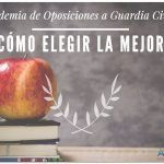 Academia de Oposiciones a Guardia Civil. ¿Cómo elegir la mejor?