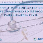 Aspectos importantes del reconocimiento médico para Guardia Civil